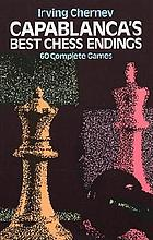Capablanca's Best chess endings : 60 complete games