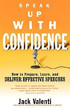 Speak up with confidence : how to prepare, learn, and deliver effective speeches