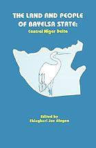 The land and people of Bayelsa State : central Niger delta