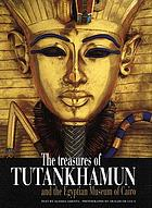 The treasures of Tutankhamun ; and the Egyptian Museum of Cairo