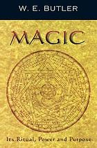 Magic : its ritual, power and purpose ; &, the magician : his training and work