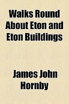 Walks round about Eton and Eton buildings
