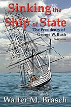 Sinking the ship of state : the presidency of George W. Bush