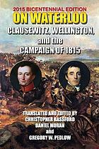 On Waterloo : Clausewitz, Wellington and the campaign of 1815