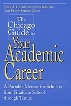 The Chicago guide to your academic career : a portable mentor for scholars from graduate school through tenure