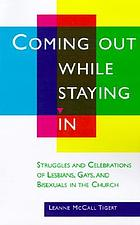 Coming out while staying in : struggles and celebrations of lesbians, gays, and bisexuals in the church