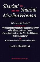 Shariati on Shariati and the Muslim woman : who was Ali Shariati? for Muslim women: Woman in the heart of Muhammad, the Islamic modest dress, Expectations from the Muslim woman, Fatima is Fatima, and Guide to Shariati's collected works