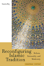 Reconfiguring Islamic tradition : reform, rationality, and modernity