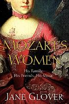 Mozart's women : the man, the music, and the loves of his lifeMozart's women : his family, his friends, his music