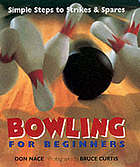 Bowling for beginners : simple steps to strikes & spares