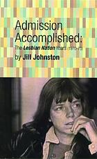 Admission accomplished : the Lesbian nation years, 1970-75 / by Jill Johnston