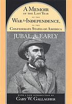 A memoir of the last year of the War for Independence in the Confederate States of America : containing an account of the operations of his commands in the years 1864 and 1865