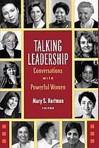 Talking leadership : conversations with powerful women
