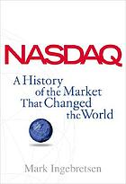 Nasdaq : a history of the market that changed the world