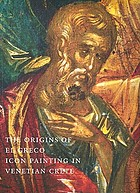 The origins of El Greco : icon painting in Venetian Crete