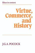 Virtue, commerce, and history : essays on political thought and history, chiefly in the eighteenth century