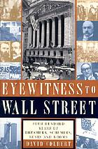 Eyewitness to Wall Street : 400 years of dreamers, schemers, busts, and booms