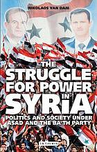 The Struggle for Power in Syria Politics and Society under Asad and the Ba'th Party