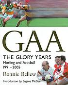 GAA the glory years : hurling and football 1991-2005
