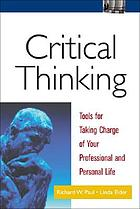 Critical thinking : tools for taking charge of your professional and personal life