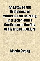 Essay on the usefulness of mathematical learning : in a letter from a gentleman in the city, to