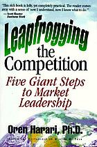 Leapfrogging the competition : five giant steps to market leadership