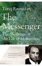 The messenger : the meanings of the life of Muhammad