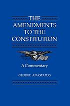 The amendments to the Constitution : a commentary