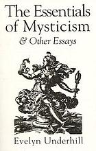 The essentials of mysticism, and other essays