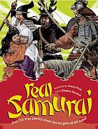 Real samurai : over 20 true stories about the knights of old Japan!