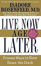 Live now, age later : proven ways to slow down the clock