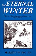 One eternal winter : the story of what happened at Donner Pass, winter of 1846-47
