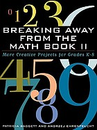 Breaking away from the math book II : more creative projects for grades K-8