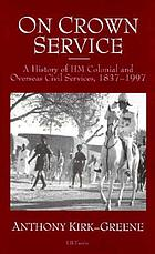 On crown service : a history of HM colonial and overseas civil services, 1837-1997