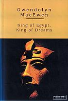 King of Egypt, king of dreams; a novel
