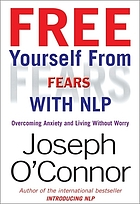 Free yourself from fears : overcoming anxiety and living without worry