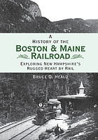 A history of the Boston & Maine Railroad : exploring New Hampshire's rugged heart by rail