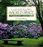 Cultivating sacred space : gardening for the soul