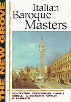 The New Grove Italian baroque masters : Monteverdi, Frescobaldi, Cavalli, Corelli, A. Scarlatti, Vivaldi, D. Scarlatti
