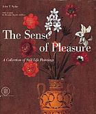 The sense of pleasure : a collection of still life paintings