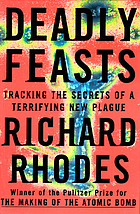 Deadly feasts : tracking the secrets of a terrifying new plague