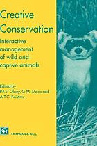 Creative conservation : interactive management of wild and captive animals