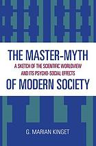 The master-myth of modern society : a sketch of the scientific worldview and its psycho-social effects