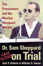 Dr. Sam Sheppard on trial : the prosecutors and the Marilyn Sheppard murder
