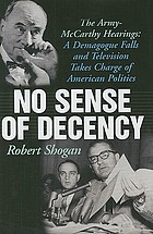 No sense of decency : the Army-McCarthy hearings : a demagogue falls and television takes charge of American politics