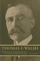 Thomas F. Walsh : progressive businessman and Colorado mining tycoon