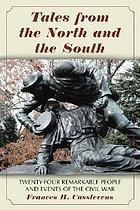 Tales from the North and the South : twenty-four remarkable people and events of the Civil War