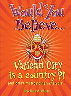 Would you believe - Vatican City is a country?! and other metroplitan marvels