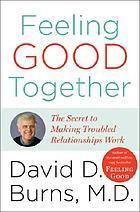 Feeling good together : the secret of making troubled relationships work
