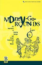 Money-go-rounds : the importance of rotating savings and credit associations for women